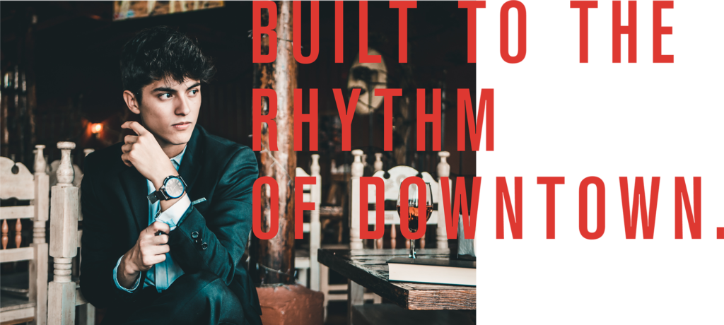 Built to the Rhythm of Downtown